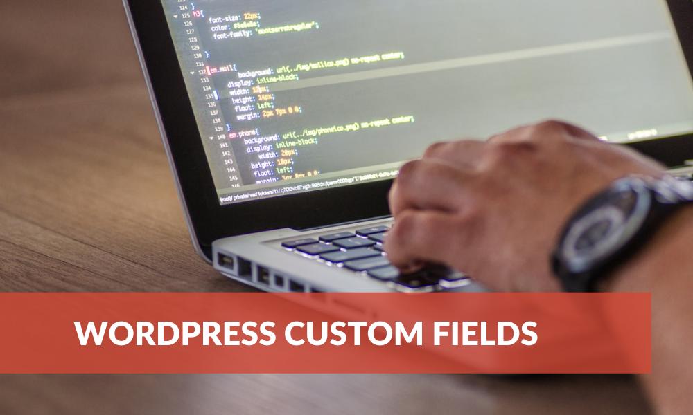 creating,-managing-&-using-wordpress-custom-fields:-the-complete-guide