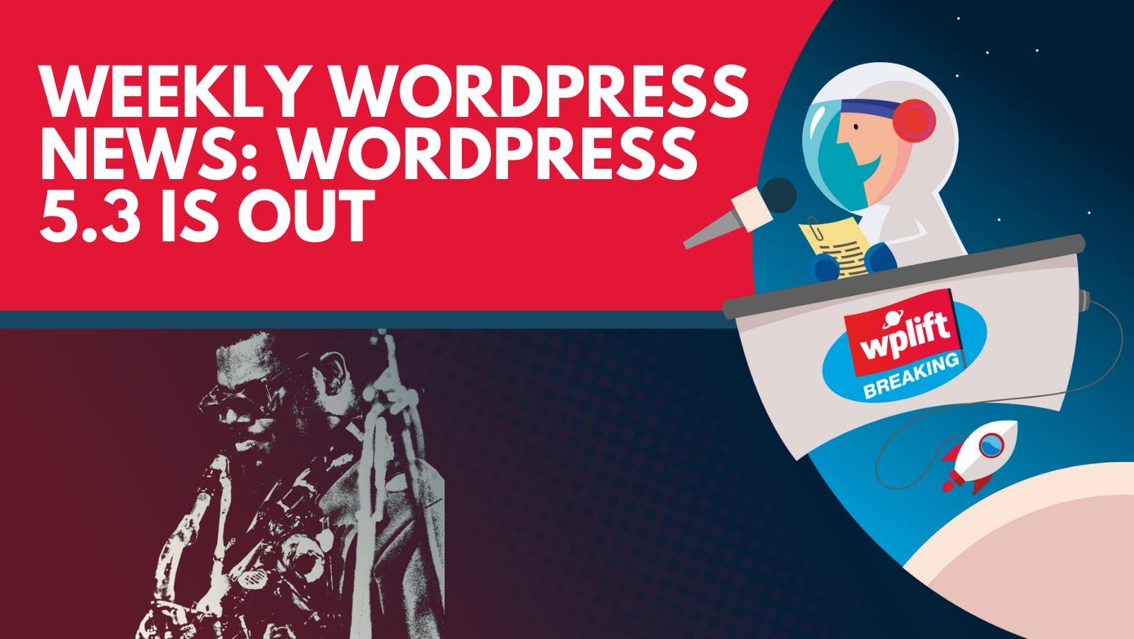 weekly-wordpress-news:-wordpress-5.3-is-out!