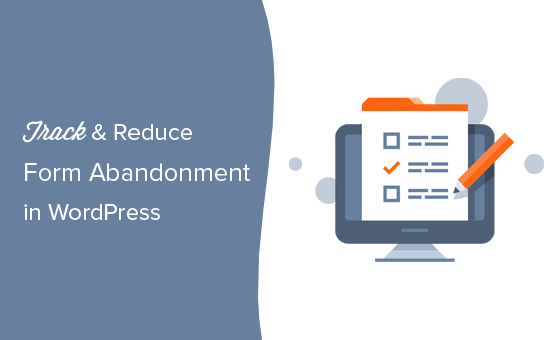 how-to-track-and-reduce-form-abandonment-in-wordpress